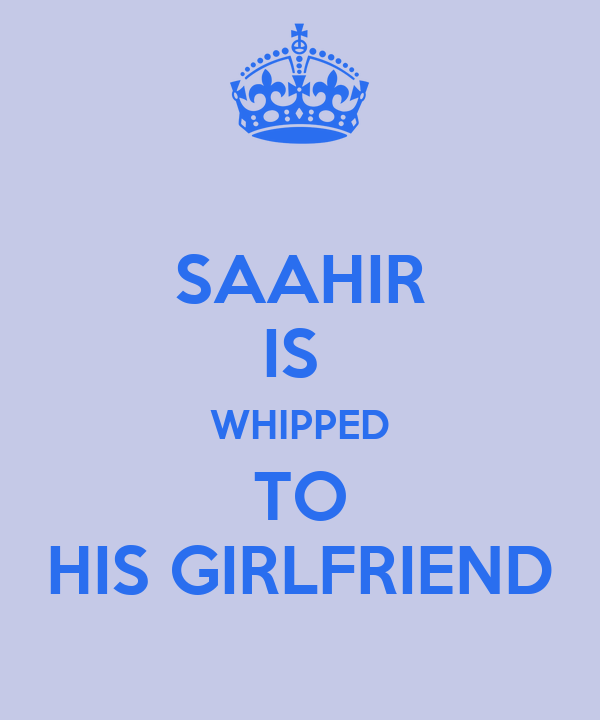 SAAHIR IS  WHIPPED TO HIS GIRLFRIEND