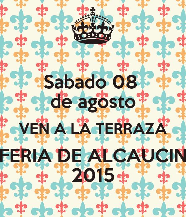 Sabado 08  de agosto VEN A LA TERRAZA FERIA DE ALCAUCIN 2015