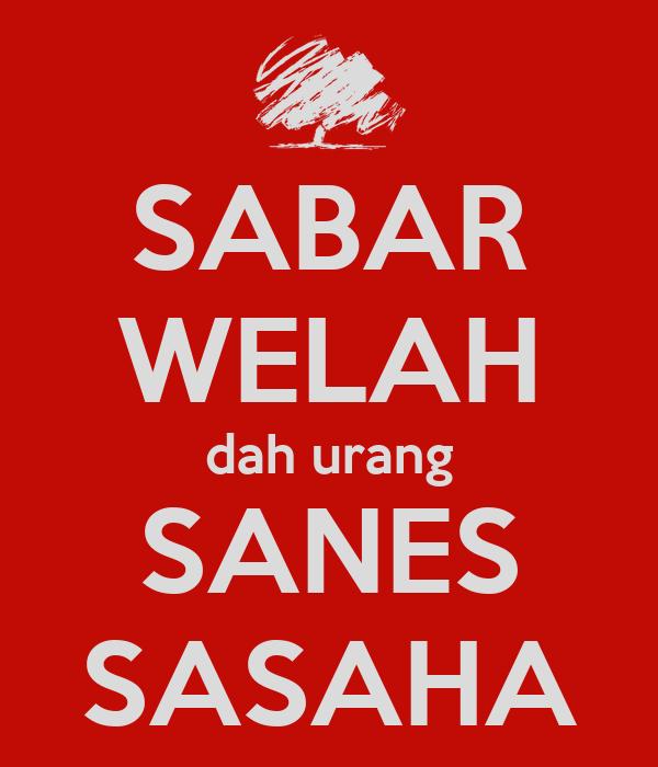 SABAR WELAH dah urang SANES SASAHA