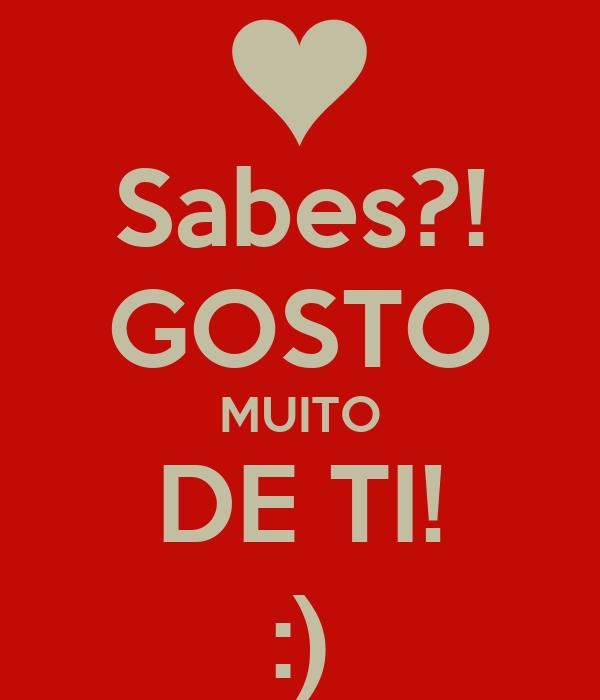Sabes?! GOSTO MUITO DE TI! :)