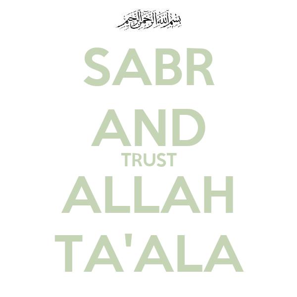 SABR AND TRUST ALLAH TA'ALA