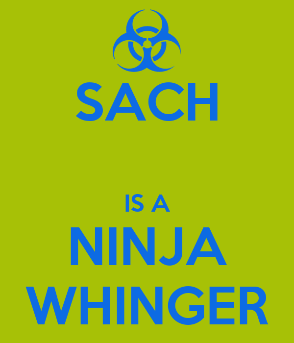 SACH  IS A NINJA WHINGER