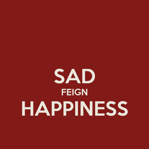 SAD FEIGN HAPPINESS