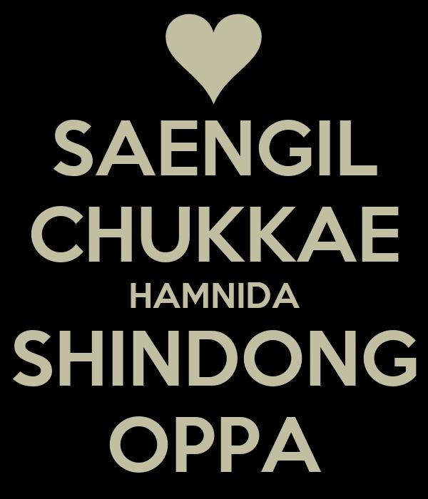 SAENGIL CHUKKAE HAMNIDA SHINDONG OPPA