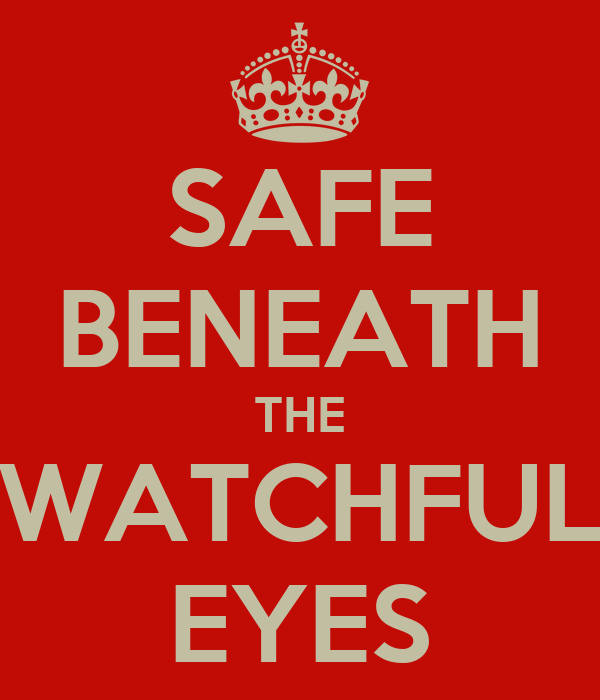 SAFE BENEATH THE WATCHFUL EYES
