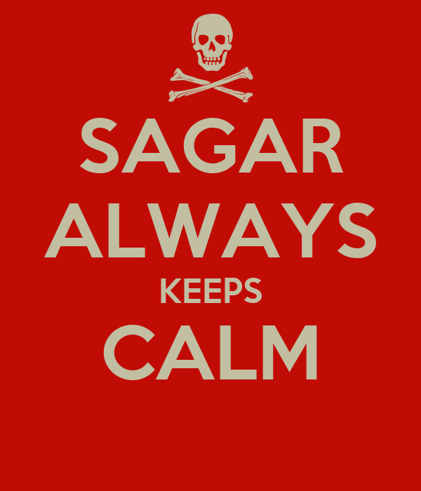 SAGAR ALWAYS KEEPS CALM