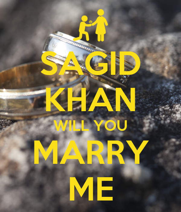 SAGID KHAN WILL YOU MARRY ME