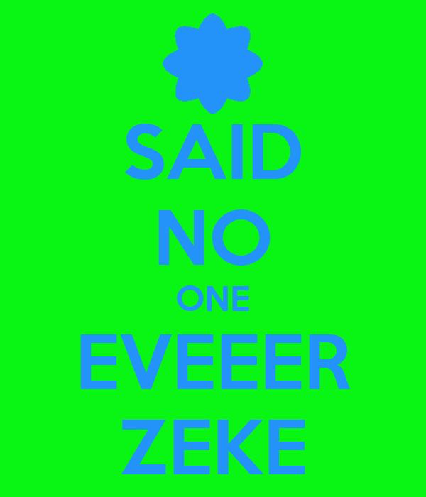 SAID NO ONE EVEEER ZEKE