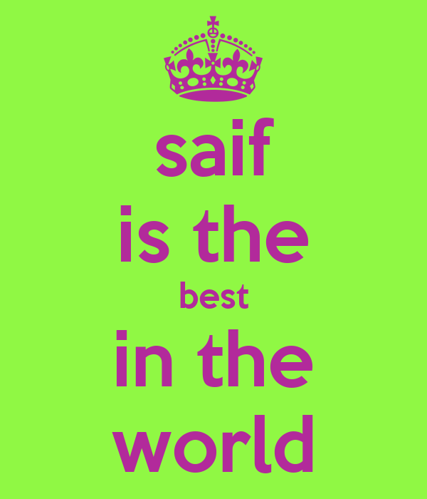 saif is the best in the world