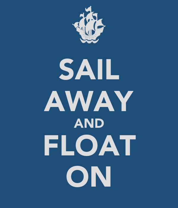 SAIL AWAY AND FLOAT ON