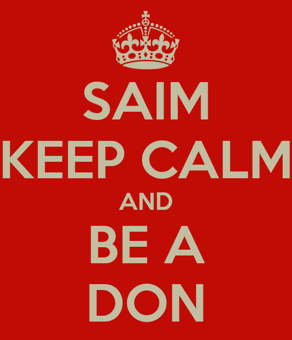 SAIM KEEP CALM AND BE A DON