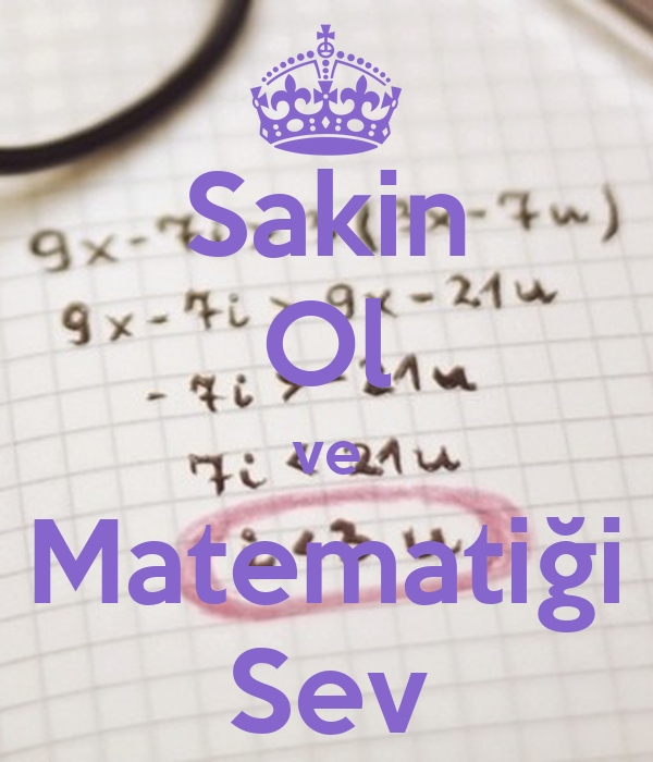 Sakin Ol ve Matematiği Sev