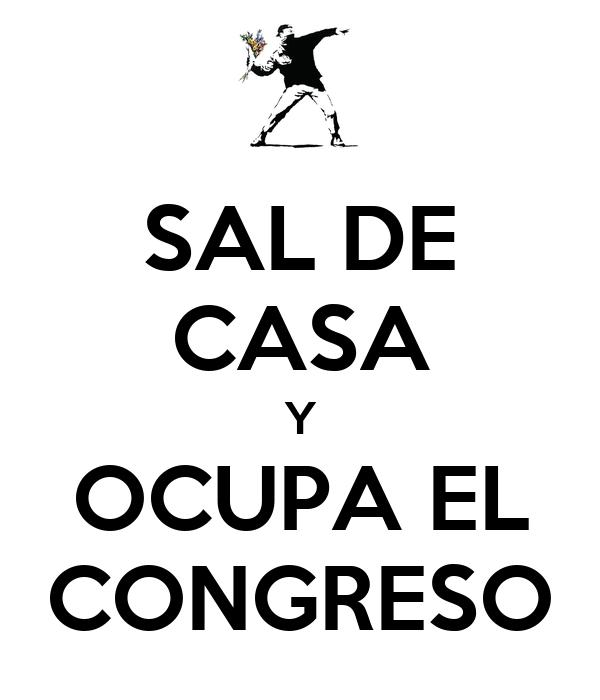 SAL DE CASA Y OCUPA EL CONGRESO
