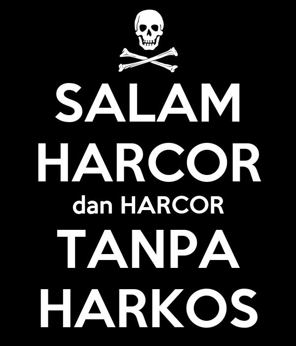 SALAM HARCOR dan HARCOR TANPA HARKOS