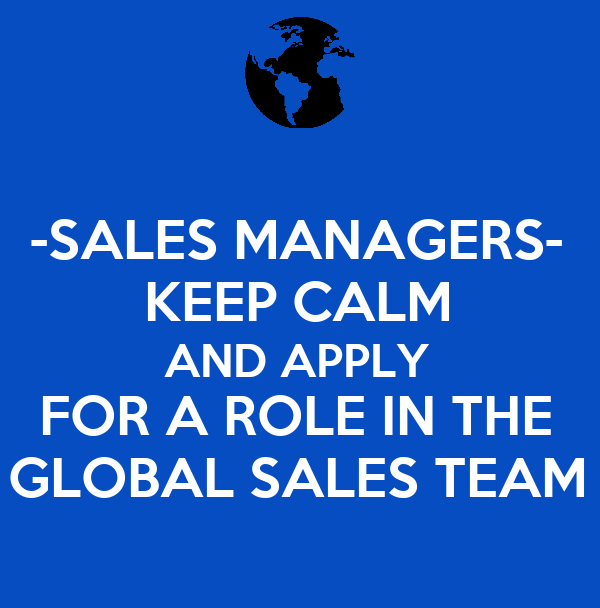-SALES MANAGERS- KEEP CALM AND APPLY FOR A ROLE IN THE GLOBAL SALES TEAM