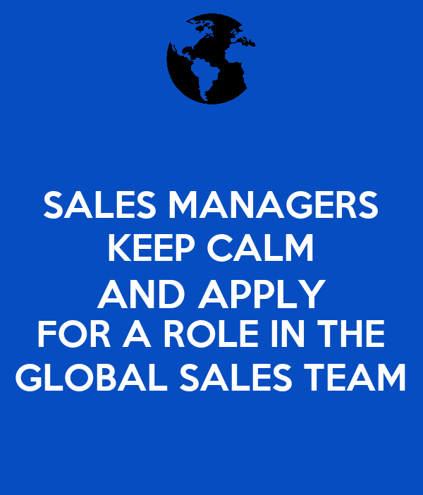 SALES MANAGERS KEEP CALM AND APPLY FOR A ROLE IN THE GLOBAL SALES TEAM