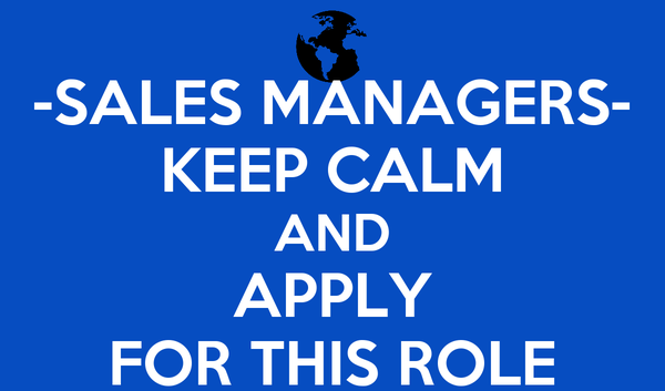 -SALES MANAGERS- KEEP CALM AND APPLY FOR THIS ROLE