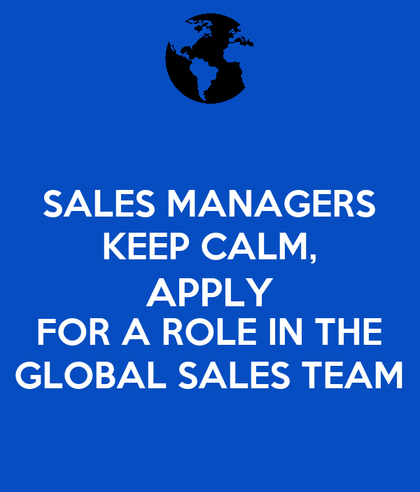 SALES MANAGERS KEEP CALM, APPLY FOR A ROLE IN THE GLOBAL SALES TEAM