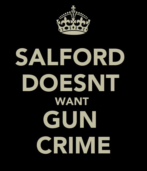 SALFORD  DOESNT  WANT  GUN  CRIME