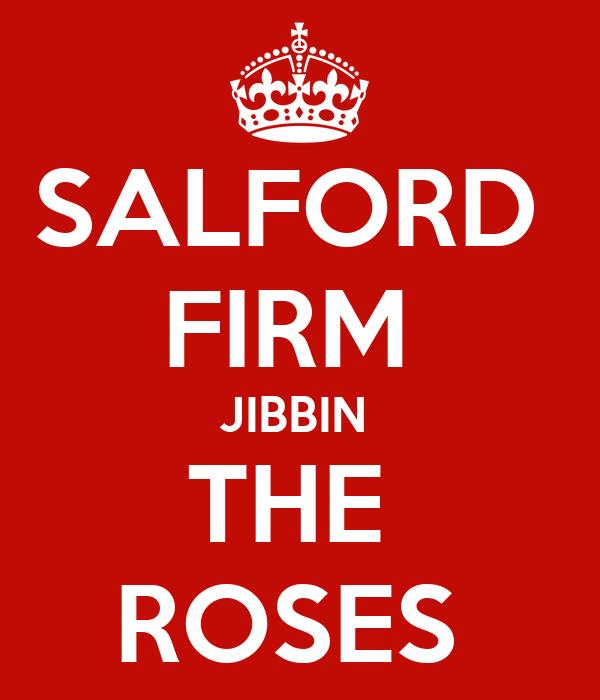 SALFORD  FIRM  JIBBIN  THE  ROSES