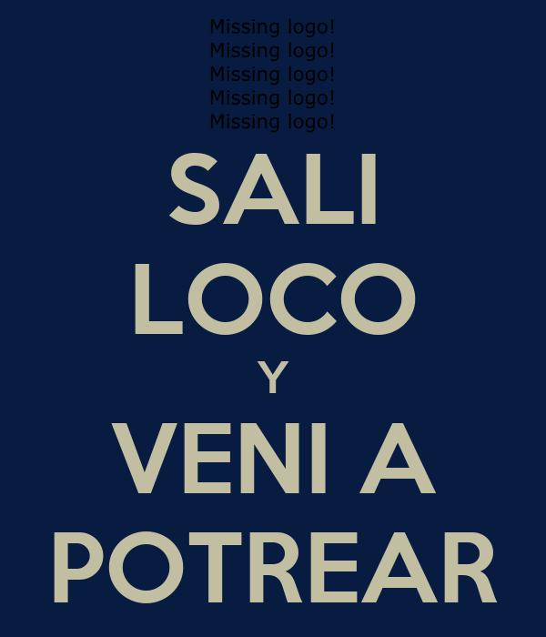 SALI LOCO Y VENI A POTREAR