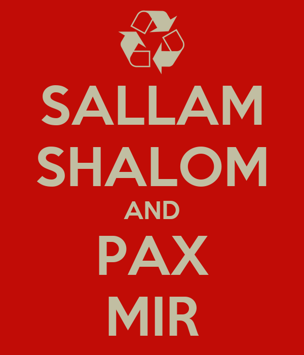 SALLAM SHALOM AND PAX MIR
