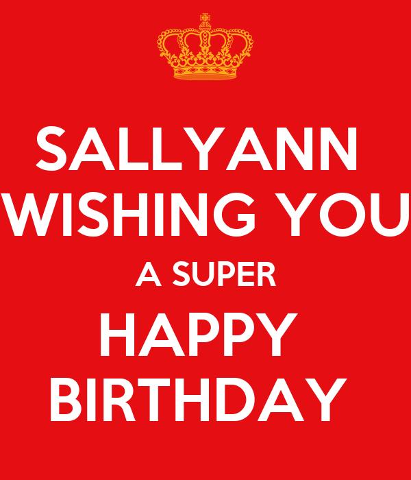 SALLYANN  WISHING YOU A SUPER HAPPY  BIRTHDAY