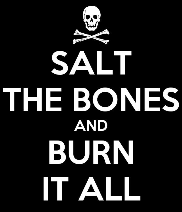 SALT THE BONES AND BURN IT ALL