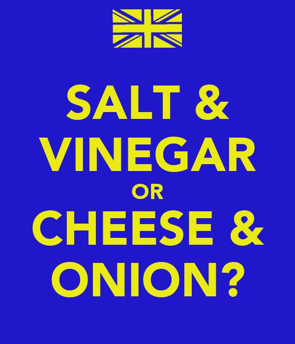 SALT & VINEGAR OR CHEESE & ONION?