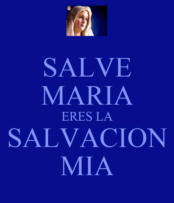 SALVE MARIA ERES LA SALVACION MIA