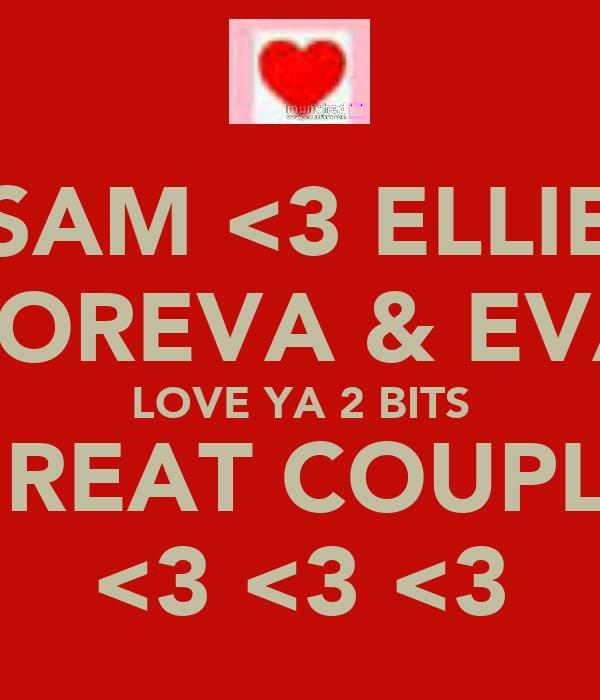 SAM <3 ELLIE FOREVA & EVA LOVE YA 2 BITS GREAT COUPLE <3 <3 <3