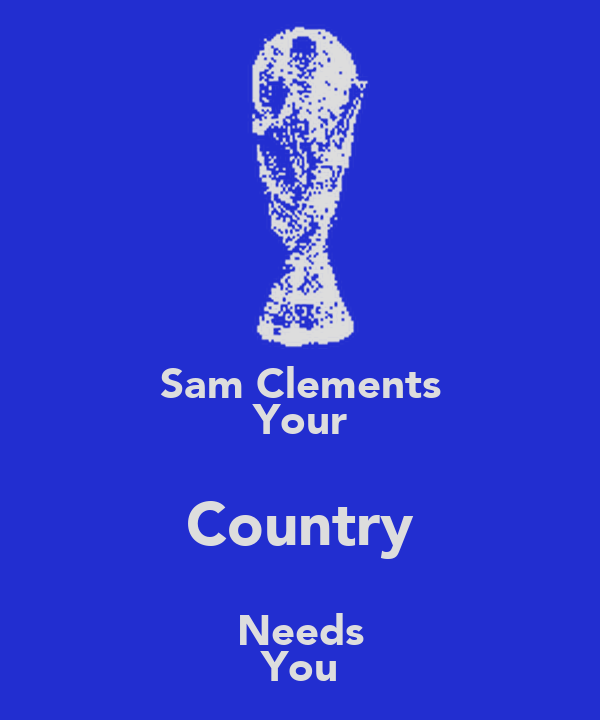 Sam Clements Your Country Needs You