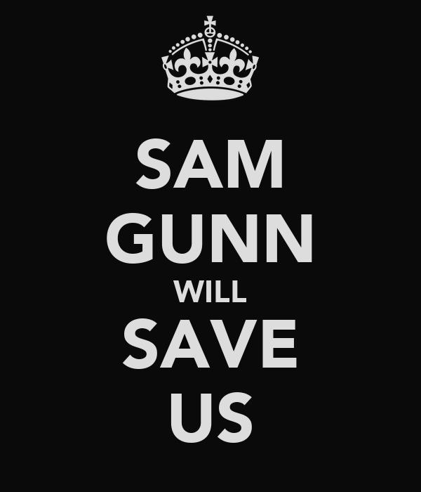 SAM GUNN WILL SAVE US