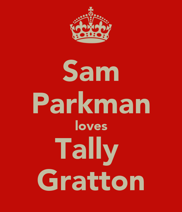 Sam Parkman loves Tally  Gratton