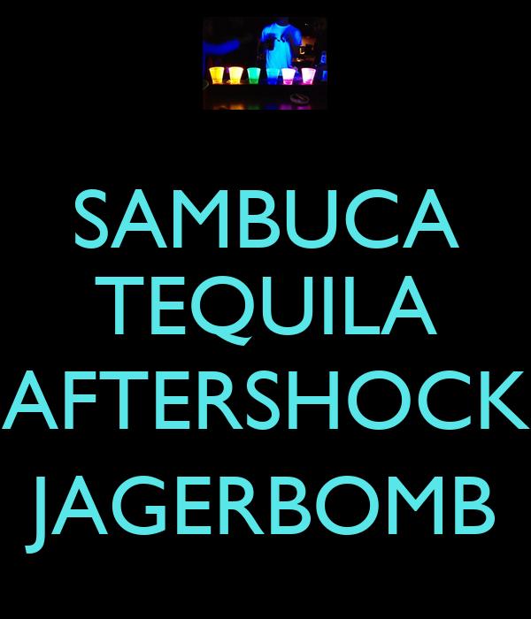 SAMBUCA TEQUILA  AFTERSHOCK JAGERBOMB