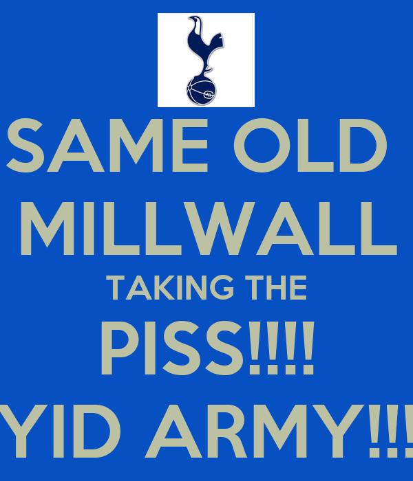 SAME OLD  MILLWALL TAKING THE PISS!!!! YID ARMY!!!