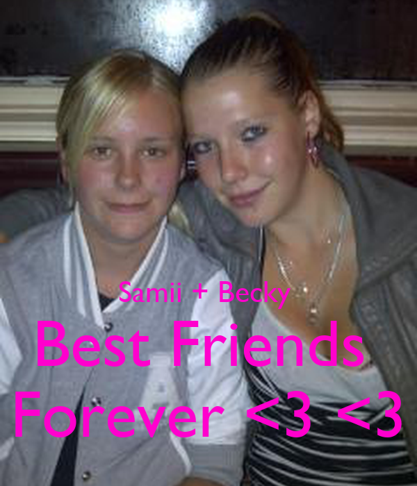 Samii + Becky  Best Friends  Forever <3 <3