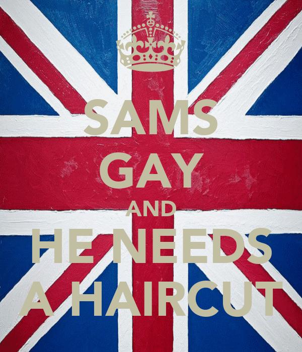 SAMS GAY AND HE NEEDS A HAIRCUT