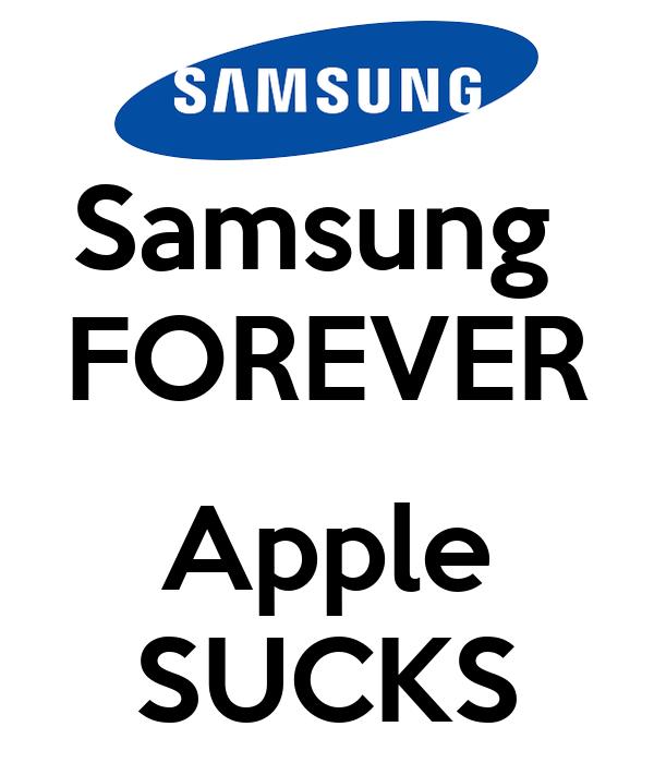 Samsung  FOREVER  Apple SUCKS