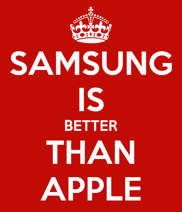 SAMSUNG IS BETTER THAN APPLE
