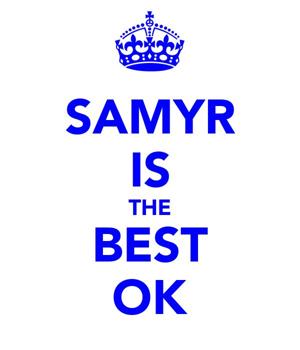 SAMYR IS THE BEST OK