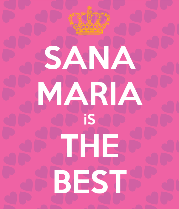 SANA MARIA iS THE BEST