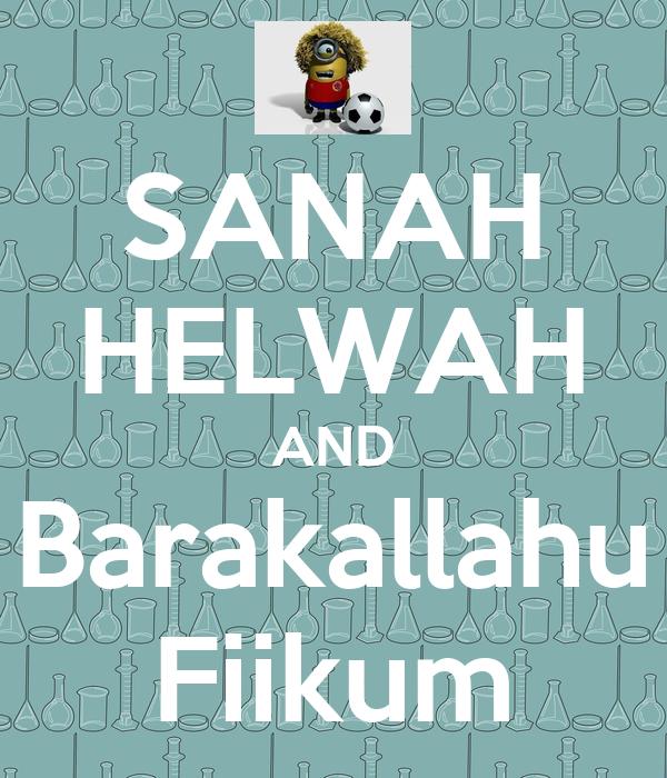 SANAH HELWAH AND Barakallahu Fiikum