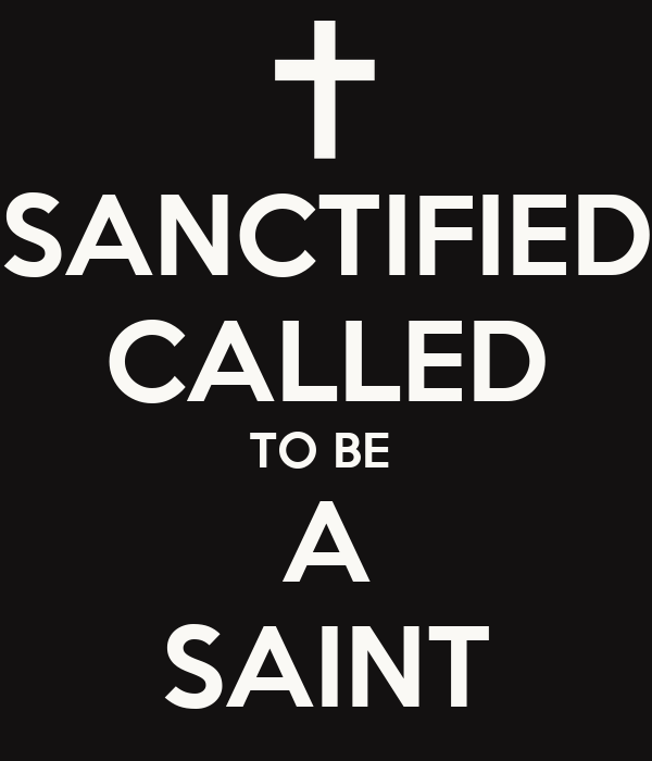 SANCTIFIED CALLED TO BE  A SAINT