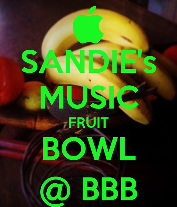 SANDIE's MUSIC FRUIT BOWL @ BBB