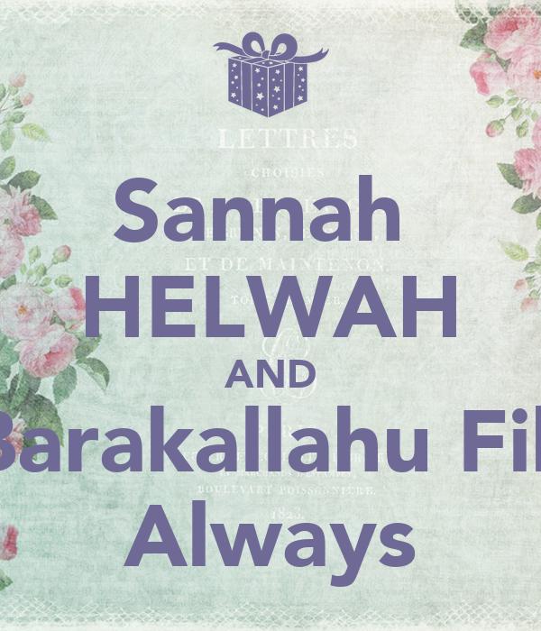 Sannah  HELWAH AND Barakallahu Fik Always