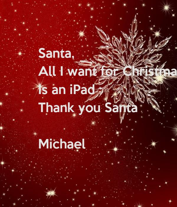 Santa, All I want for Christmas  Is an iPad  Thank you Santa  Michael