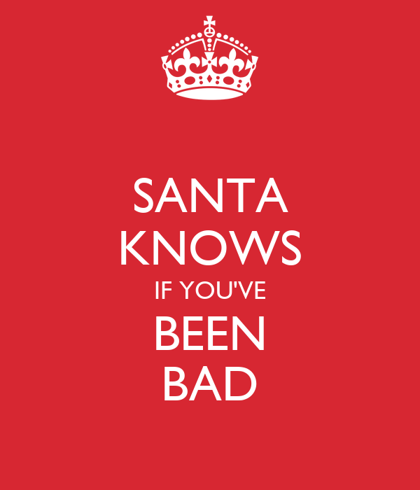 SANTA KNOWS IF YOU'VE BEEN BAD