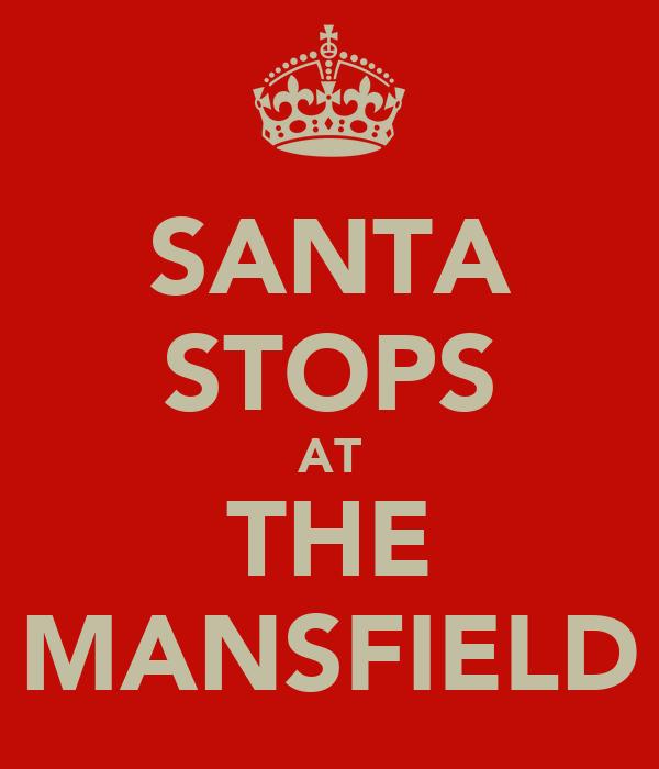 SANTA STOPS AT THE MANSFIELD