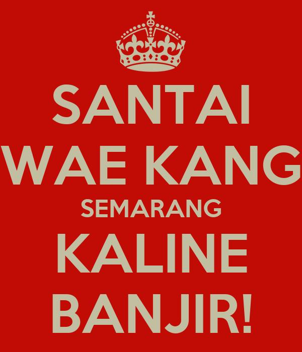 SANTAI WAE KANG SEMARANG KALINE BANJIR!